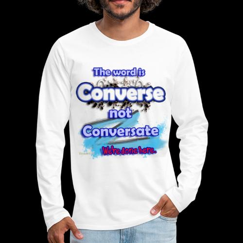 Converse not Conversate - Men's Premium Long Sleeve T-Shirt