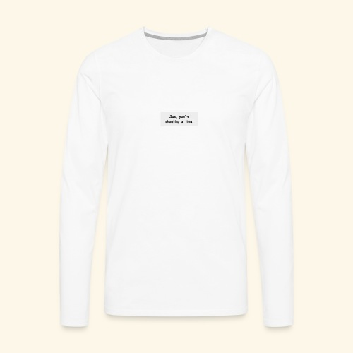 Sue, you're shouting at tea - white - Men's Premium Long Sleeve T-Shirt