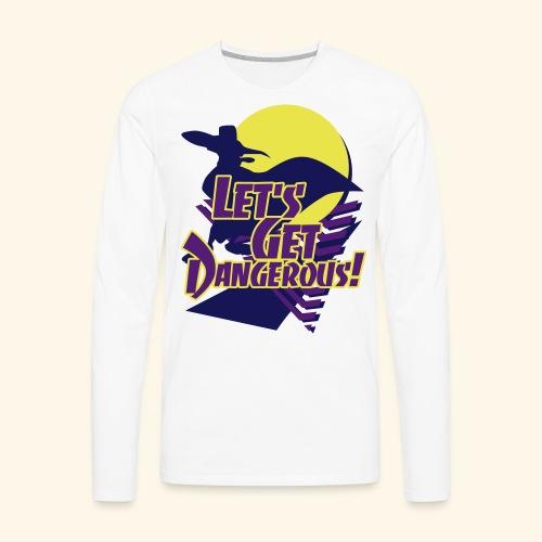 Let's get dangerous - Men's Premium Long Sleeve T-Shirt