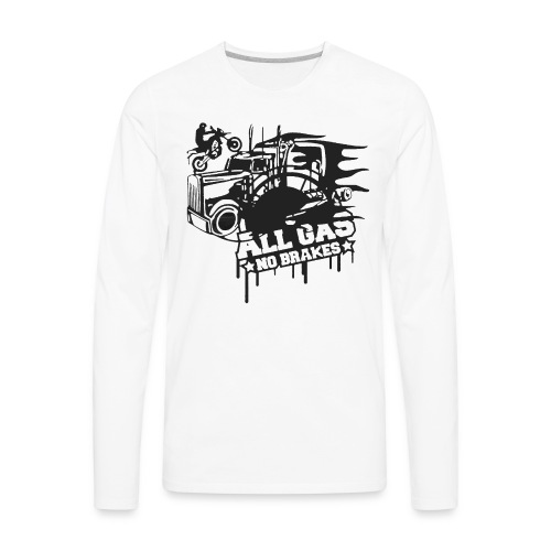 All Gas no Brakes - Men's Premium Long Sleeve T-Shirt