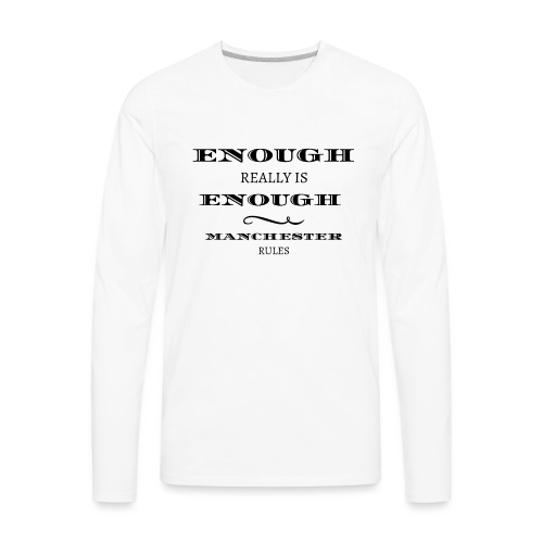 enough is really enough manchester rules tshirt - Men's Premium Long Sleeve T-Shirt