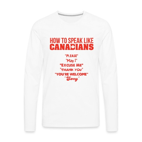 How To Speak Like Canadians - Men's Premium Long Sleeve T-Shirt