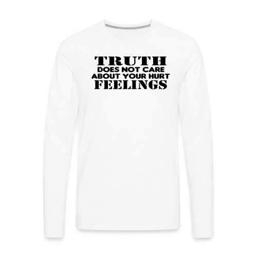 Truth Does Not Care About Your Hurt Feelings Logic - Men's Premium Long Sleeve T-Shirt