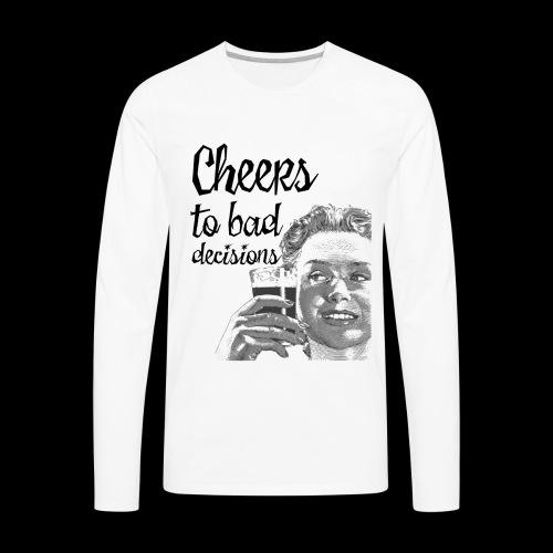 Cheers to Bad Decisions | Vintage Sarcasm - Men's Premium Long Sleeve T-Shirt