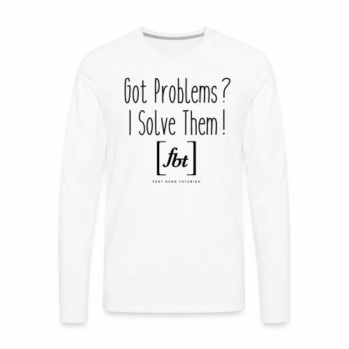 Got Problems? I Solve Them! - Men's Premium Long Sleeve T-Shirt