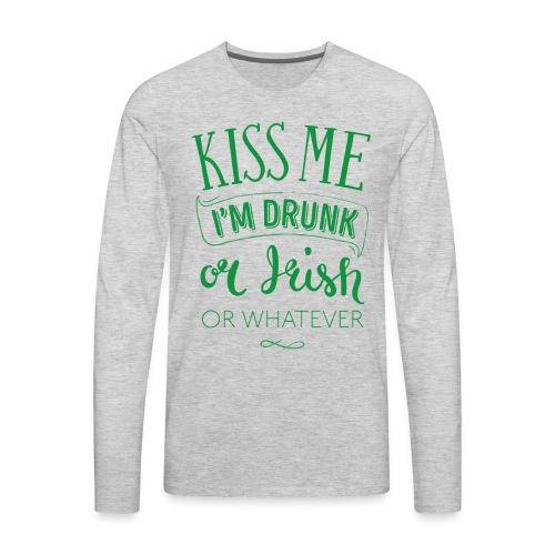 Kiss Me. I'm Drunk. Or Irish. Or Whatever - Men's Premium Long Sleeve T-Shirt