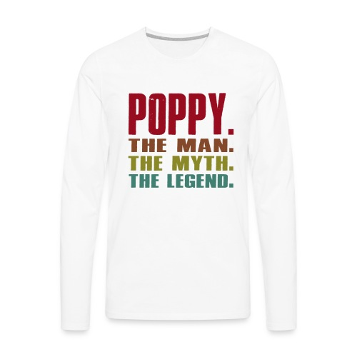 Poppy The Man The Myth The Legend Poppy Gift - Men's Premium Long Sleeve T-Shirt