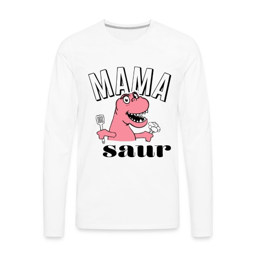 Mama Saurus, Mama Saur, Funny Mother's Day Gift - Men's Premium Long Sleeve T-Shirt