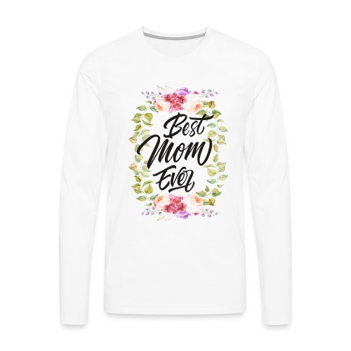 Best Mom Ever, Best Mother Ever, Best Mum Ever - Men's Premium Long Sleeve T-Shirt