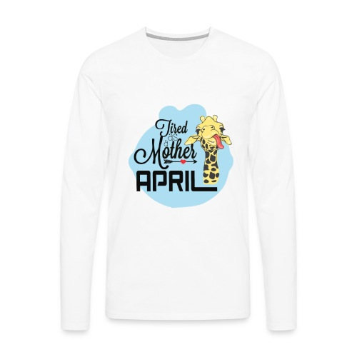 April The Giraffe Saying Tired As a Mother - Men's Premium Long Sleeve T-Shirt