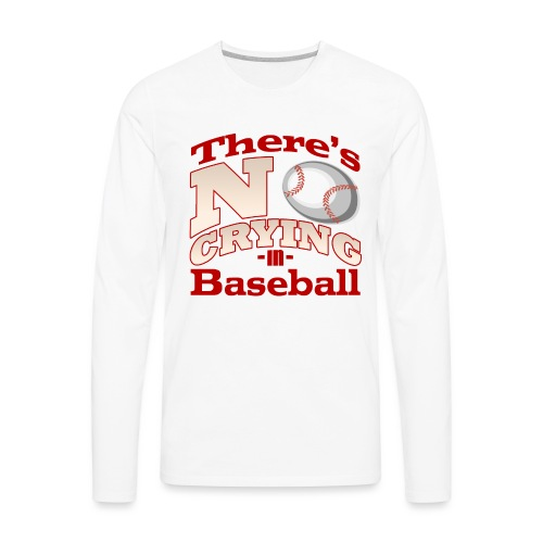 There's No Crying in Baseball - Men's Premium Long Sleeve T-Shirt