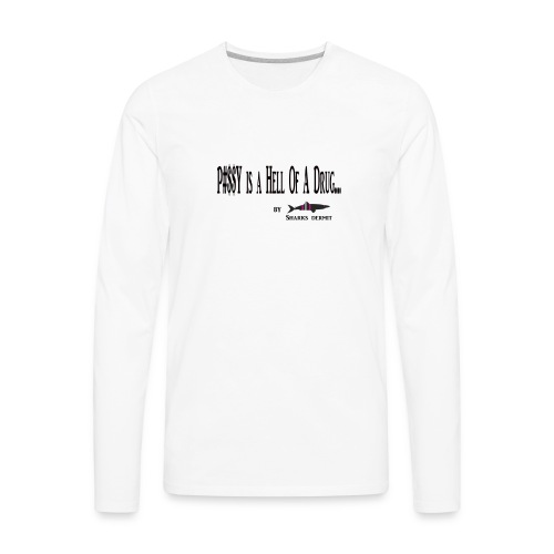 Pussy is a hell of a drug shirt - Men's Premium Long Sleeve T-Shirt