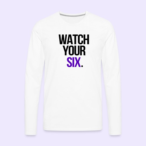 Watch Your Six - Men's Premium Long Sleeve T-Shirt