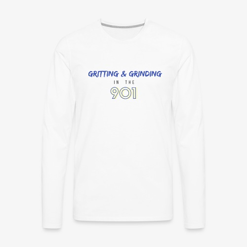 Gritting & Grinding in the 901 - Men's Premium Long Sleeve T-Shirt