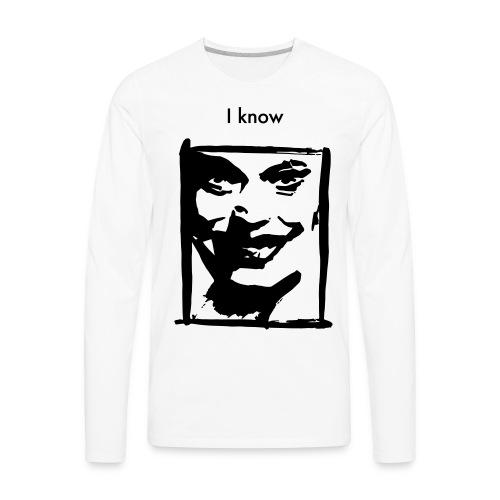 I know, 2 Colors - Men's Premium Long Sleeve T-Shirt