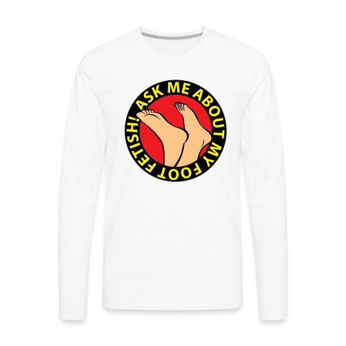 ASK ME ABOUT MY FOOT FETISH! - Men's Premium Long Sleeve T-Shirt