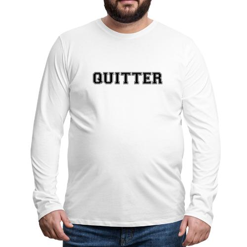 Quitter - Men's Premium Long Sleeve T-Shirt