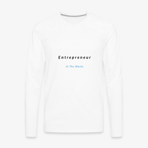 Entrepreneur In The Works - Men's Premium Long Sleeve T-Shirt