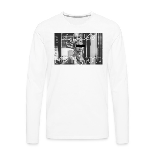 No drugs for the poor - Men's Premium Long Sleeve T-Shirt
