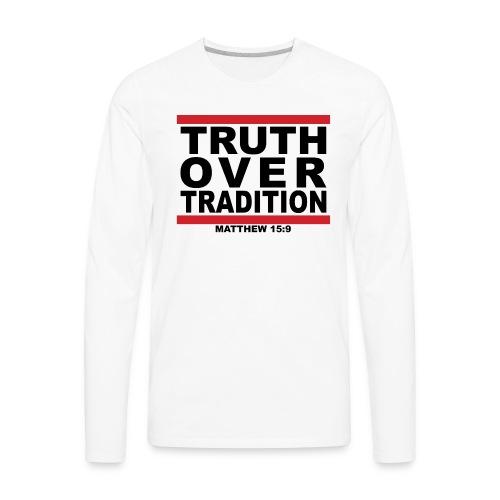 (truthovertraditiondesignblackletters) - Men's Premium Long Sleeve T-Shirt