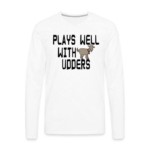 plays well with udders - Men's Premium Long Sleeve T-Shirt