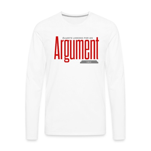 always looking for an argument - Men's Premium Long Sleeve T-Shirt