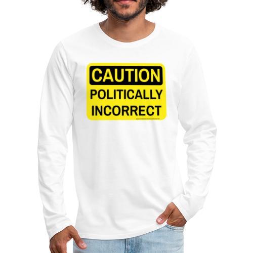 CAUTION POLITICALLY INCOR - Men's Premium Long Sleeve T-Shirt