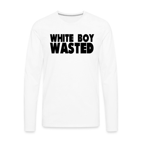 White Boy Wasted - Men's Premium Long Sleeve T-Shirt