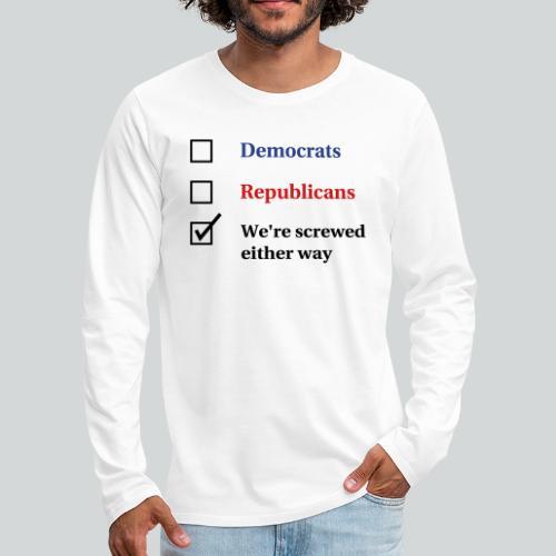 Election Ballot - We're Screwed - Men's Premium Long Sleeve T-Shirt