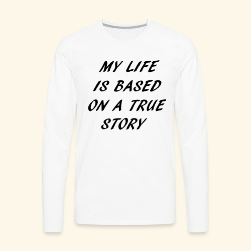 true story - Men's Premium Long Sleeve T-Shirt