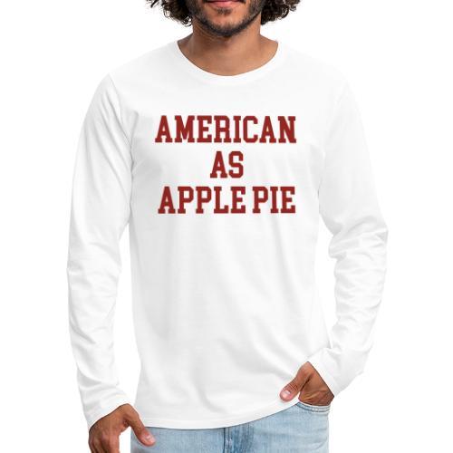 American as Apple Pie - Men's Premium Long Sleeve T-Shirt