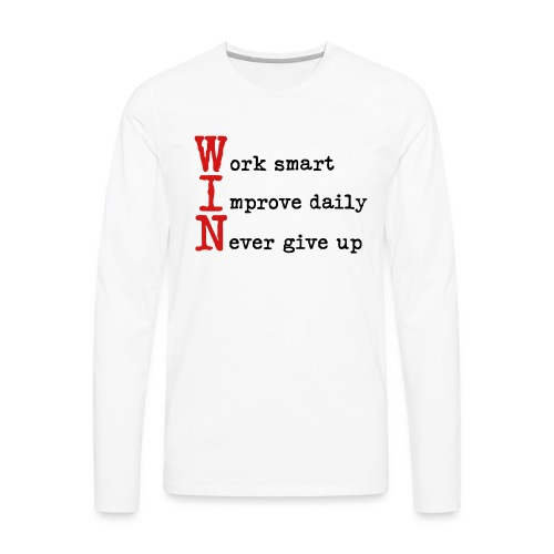 WIN - Work Smart Improve Daily Never Give Up - Men's Premium Long Sleeve T-Shirt