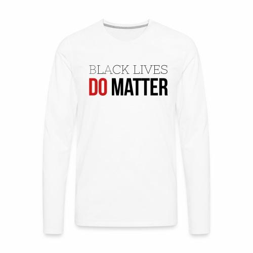 BLACK LIVES DO MATTER - Men's Premium Long Sleeve T-Shirt