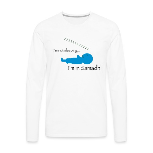 I'm Not Sleeping I'm in Samadhi Graphic - Men's Premium Long Sleeve T-Shirt