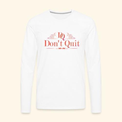 DON'T QUIT #3 - Men's Premium Long Sleeve T-Shirt