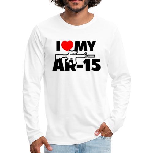 I LOVE MY AR-15 - Men's Premium Long Sleeve T-Shirt