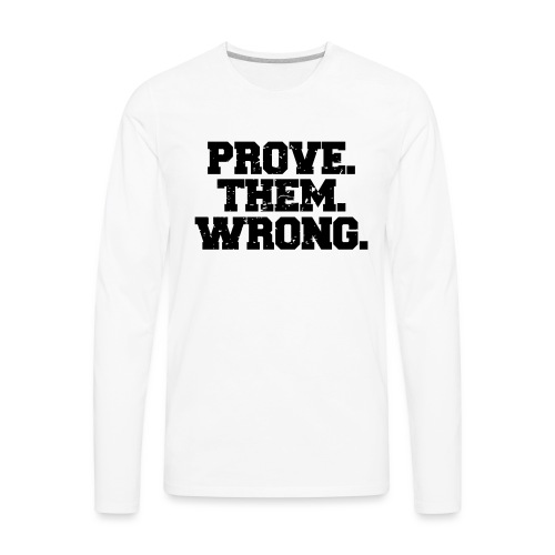 Prove Them Wrong sport gym athlete - Men's Premium Long Sleeve T-Shirt
