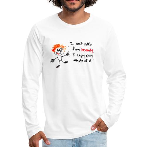 I don't suffer from insanity, I enjoy every minute - Men's Premium Long Sleeve T-Shirt