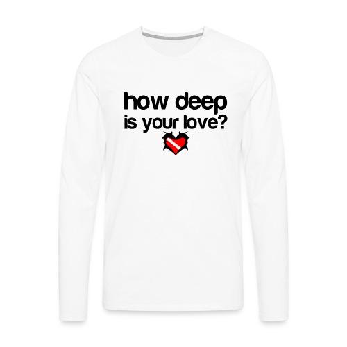 How Deep is your Love - Men's Premium Long Sleeve T-Shirt