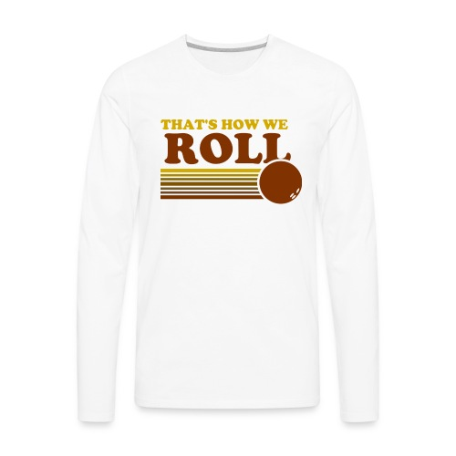 we_roll - Men's Premium Long Sleeve T-Shirt