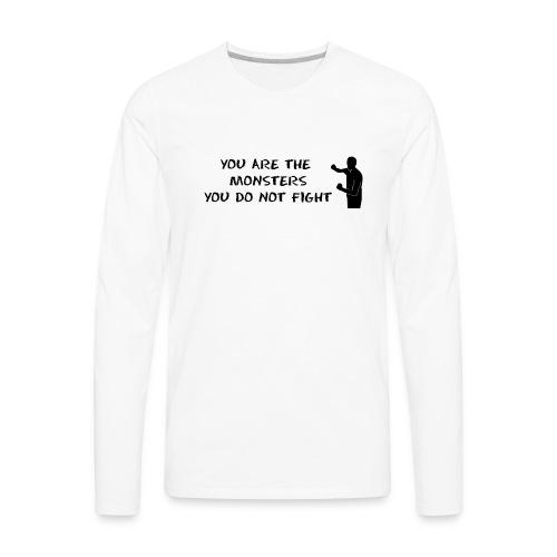 Fight the Monsters - Men's Premium Long Sleeve T-Shirt