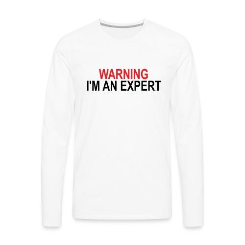 Warning I'm an Expert - Men's Premium Long Sleeve T-Shirt