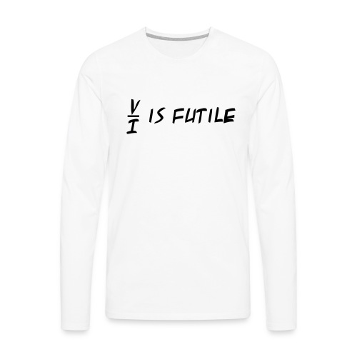 Resistance is Futile - Men's Premium Long Sleeve T-Shirt