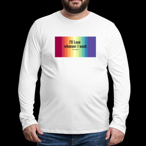 I'll Love whoever I want - Men's Premium Long Sleeve T-Shirt