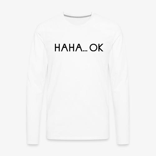 HAHA... OK - Men's Premium Long Sleeve T-Shirt