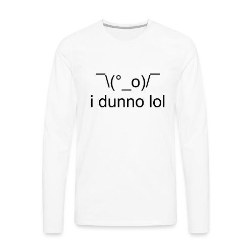 i dunno lol - Men's Premium Long Sleeve T-Shirt