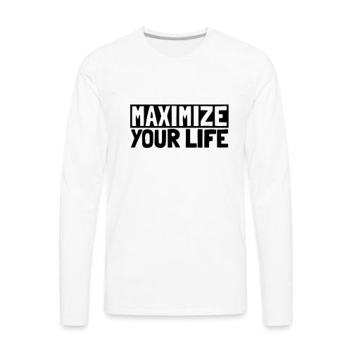 Maximize Your Life - Men's Premium Long Sleeve T-Shirt