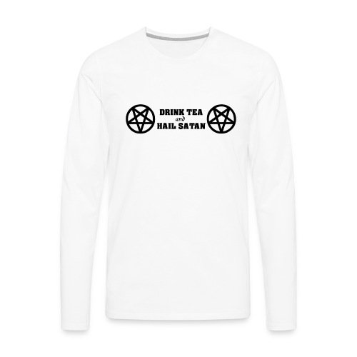 Drink Tea And Hail Satan - Men's Premium Long Sleeve T-Shirt
