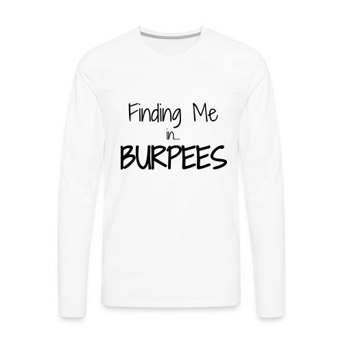 Finding Me ...Burpees - Men's Premium Long Sleeve T-Shirt