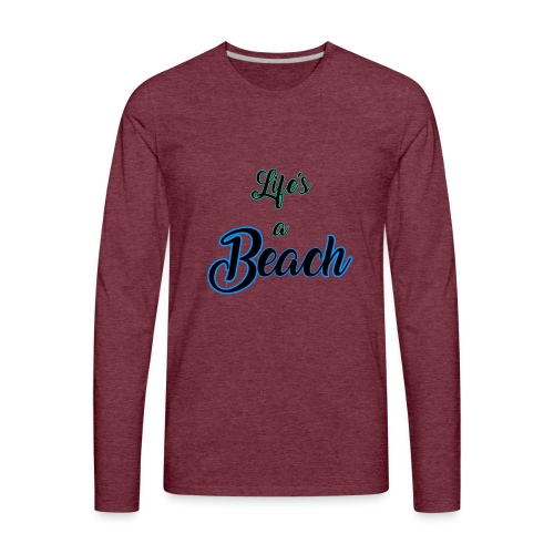 Life's a Beach - Men's Premium Long Sleeve T-Shirt